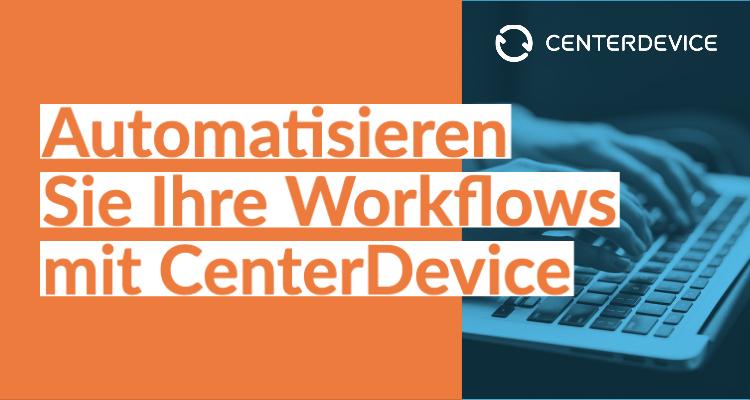 Automatisieren Sie Ihre Workflows mit CenterDevice
