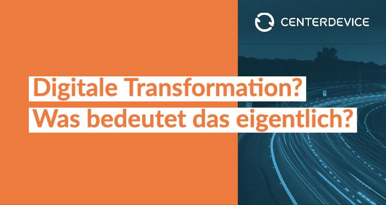 Digitale Transformation? Was bedeutet das eigentlich?